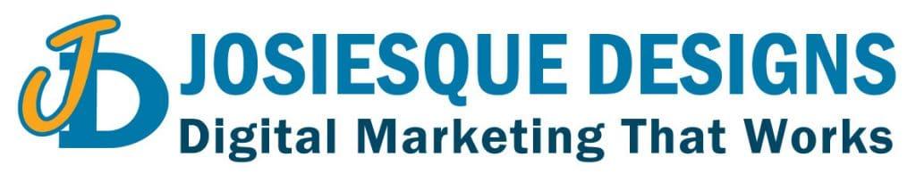 Josiesque Designs Digital Marketing that works!